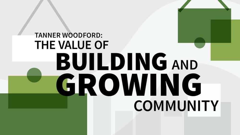 آموزش تانر وودفورد: ارزش ساخت و رشد جامعه
